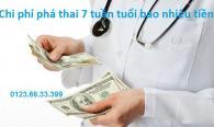 chi-phi-pha-thai-7-tuan-tuoi-bao-nhieu-tien