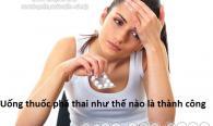 uong-thuoc-pha-thai-nhu-the-nao-la-thanh-cong